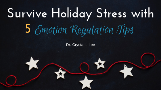 emotion regulation holiday stress counseling Los Angeles therapist psychologist